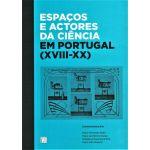Espaços e Actores da Ciência em Portugal (XVIII-XX)