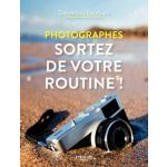 Eyrolles Photographes, Sortez de votre Routine