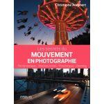 Eyrolles Les Secrets du Mouvement en Photographie