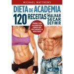 Michael Matthews Dieta De Academia 120 Receitas Para Malhar Secar E Definir