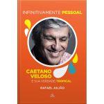 Batel Infinitamente Pessoal Caetano Veloso e a Sua Verdade Tropical
